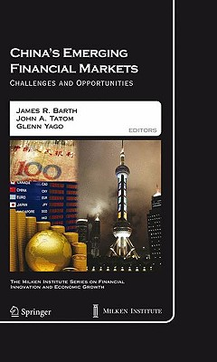 China's Emerging Financial Markets By Barth, James R. (EDT)/ Tatom, John A. (EDT)/ Yago, Glenn (EDT)
